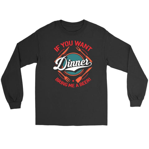 If You Want Dinner Bring Me A Beer! BBQ Funny Gift Soft Comfy Long Sleeve TShirt-NeatFind.net