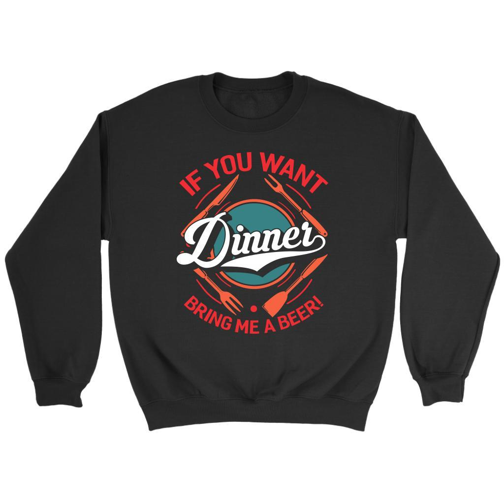 If You Want Dinner Bring Me A Beer! BBQ Funny Gifts Gag Soft Comfy Sweatshirt-NeatFind.net