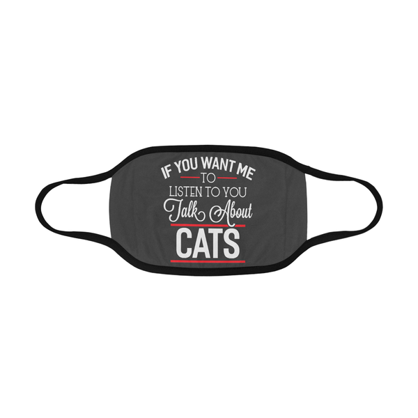If You Want Me To Listen To You Talk About Cat Washable Reusable Cloth Face Mask-Face Mask-NeatFind.net