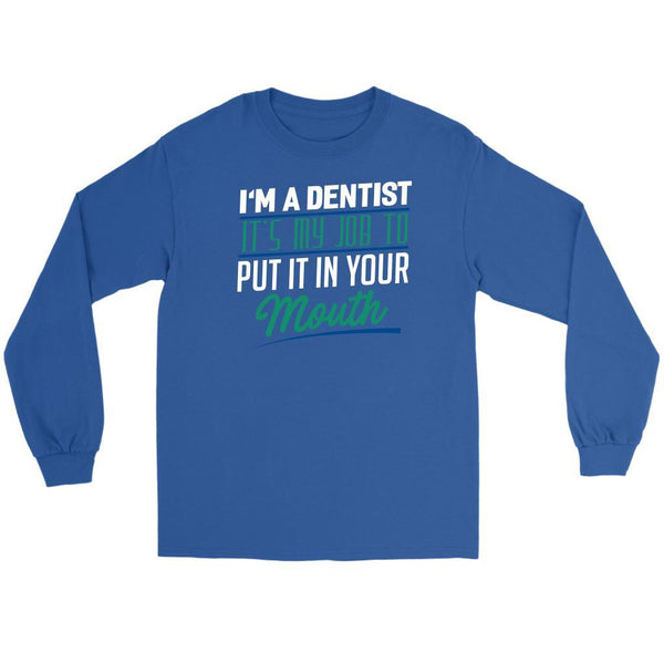 Im A Dentist Its My Job To Put It In Your Mouth Funny Gift Ideas Long Sleeve-NeatFind.net