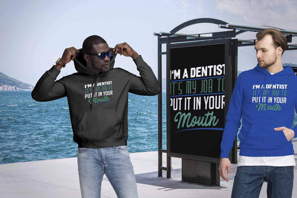Im A Dentist Its My Job To Put It In Your Mouth Humor Funny Gift Ideas Hoodie-NeatFind.net