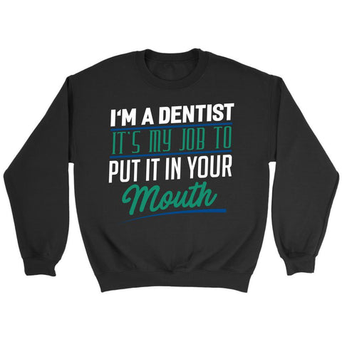 Im A Dentist Its My Job To Put It In Your Mouth Humor Funny Gift Ideas Sweater-NeatFind.net