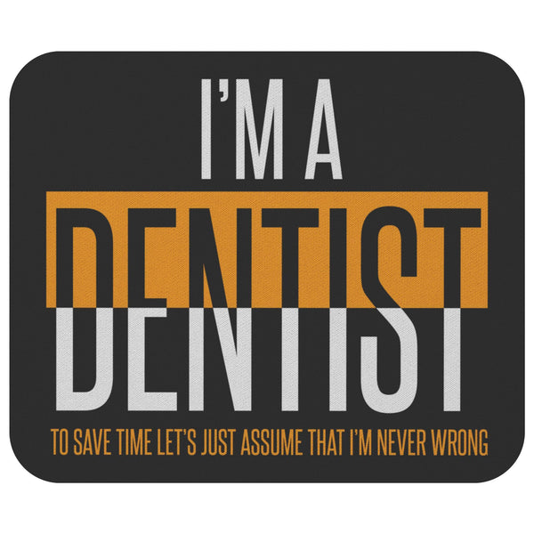 Im A Dentist Let Assume That Im Never Wrong Funny Dental Hygienist Gift MousePad-NeatFind.net