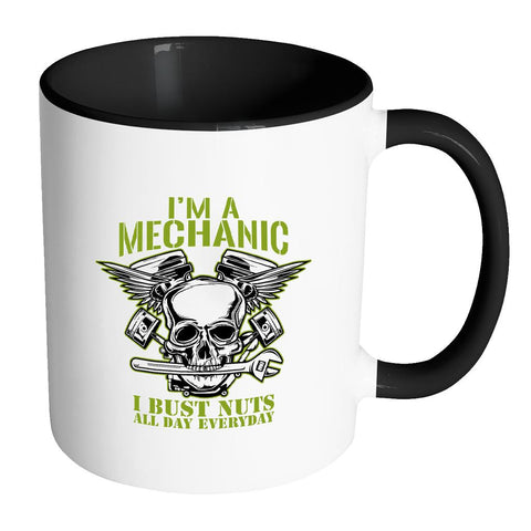 Im A Mechanic I Bust Nuts All Day Everyday Funny Auto Gift 7Color 11oz Mug-NeatFind.net