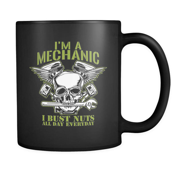 Im A Mechanic I Bust Nuts All Day Everyday Funny Auto Gift Black 11oz Mug-NeatFind.net