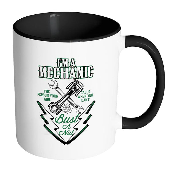 Im A Mechanic Person Your Girl Call When You Cant Bust A Nut Funny 7Color Mug-NeatFind.net