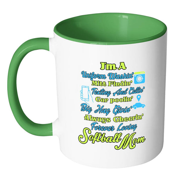 I'm A Uniform Washin Mitt Findin Texting And Callin Car Poolin Big Hug Givin Always Cheering Forever Loving Softball Mom Softball 11oz Accent Coffee Mug(7 Colors)-NeatFind.net