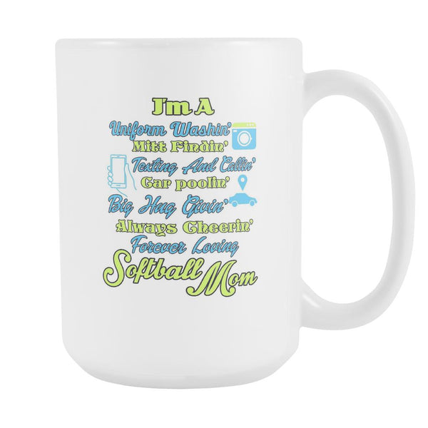 I'm A Uniform Washin Mitt Findin Texting And Callin Car Poolin Big Hug Givin Always Cheering Forever Loving Softball Mom Softball White 15oz Coffee Mug-NeatFind.net