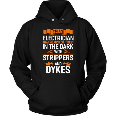 Im An Electrician I Do It Best In The Dark With Strippers & Dykes Gift Hoodie-NeatFind.net