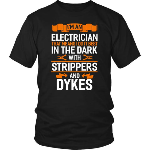 Im An Electrician I Do It Best In The Dark With Strippers & Dykes Gift TShirt-NeatFind.net