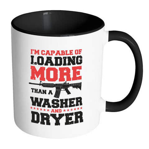 I'm Capable Of Loading More Than A Washer And Dryer Cool Funny Awesome Unique Patriotic USA Military Women 11oz Accent Coffee Mug (7 Colors)-NeatFind.net