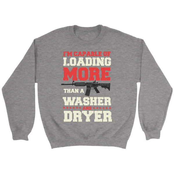 I'm Capable Of Loading More Than A Washer And Dryer Cool Funny Awesome Unique Patriotic USA Military Women Unisex Crewneck Sweatshirt For Women-NeatFind.net