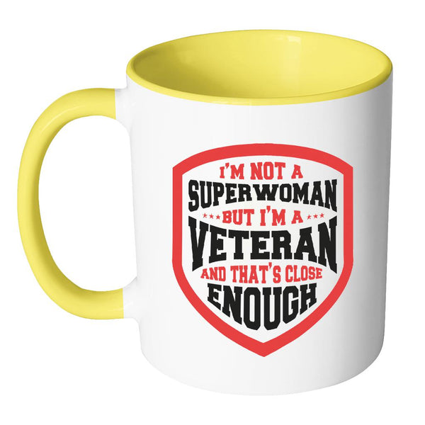 I'm Not A Superwoman But I'm A Veteran And That's Close Enough Cool Funny Awesome Unique Patriotic USA Military Women 11oz Accent Coffee Mug (7 Colors)-NeatFind.net
