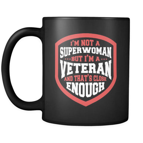 I'm Not A Superwoman But I'm A Veteran And That's Close Enough Cool Funny Awesome Unique Patriotic USA Military Women Black 11oz Coffee Mug-NeatFind.net