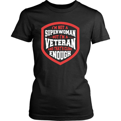 I'm Not A Superwoman But I'm A Veteran And That's Close Enough Cool Funny Awesome Unique Women In The U.S. Military T-Shirt For Women-NeatFind.net
