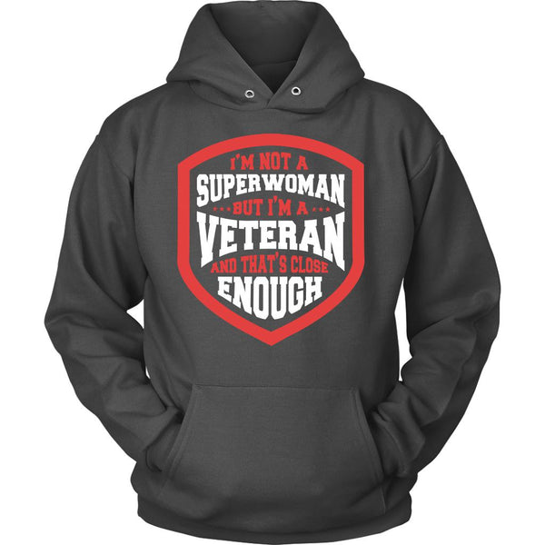 I'm Not A Superwoman But I'm A Veteran And That's Close Enough Cool Funny Awesome Unique Women In The U.S. Military Unisex Hoodie For Women-NeatFind.net