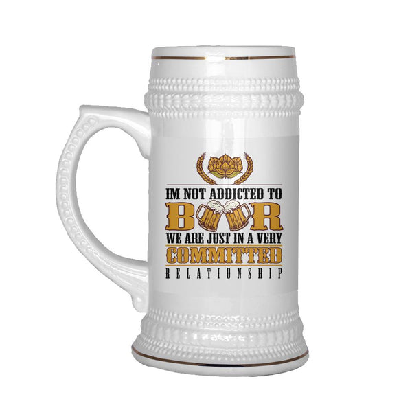 I'm Not Addicted To Beer We Are Just In A Very Committed Relationship Beer Mug Stein-NeatFind.net