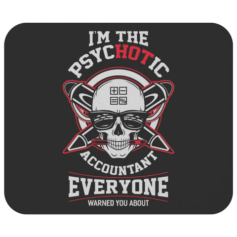 Im The Psychotic Accountant Funny Certified Public Accounting CPA Gift Mouse Pad-NeatFind.net