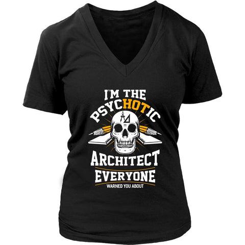 Im The Psychotic Architect Everyone Warned You About Funny Gag Gift VNeck TShirt-NeatFind.net
