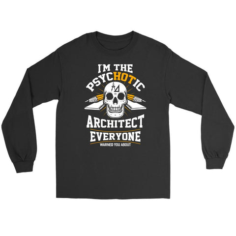 Im The Psychotic Architect Everyone Warned You About Funny Gift Ideas Long Shirt-NeatFind.net