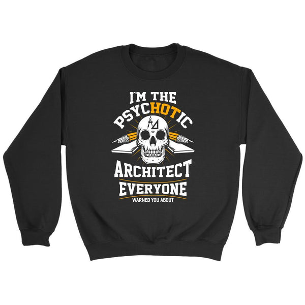 Im The Psychotic Architect Everyone Warned You About Funny Gift Ideas Sweater-NeatFind.net