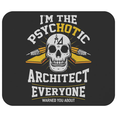 Im The Psychotic Architect Everyone Warned You Unique Funny Gift Idea Mouse Pad-NeatFind.net