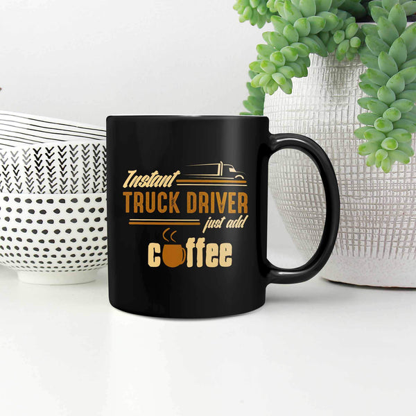 Instant Truck Driver Just Add Coffee Practical Funny Gifts For Trucker Black Mug-NeatFind.net
