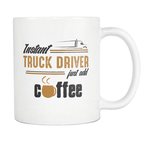 Instant Truck Driver Just Add Coffee Practical Funny Gifts For Trucker White Mug-NeatFind.net