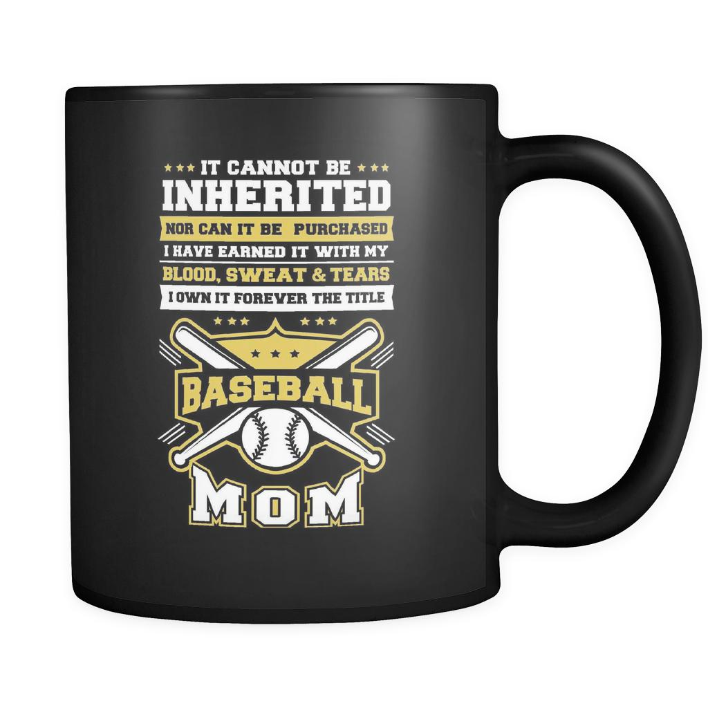 It Cannot Be Inherited Nor Can It Ever Be Purchased Forever The Title Baseball Mom Funny Unique Cool Awesome Baseball Black 11oz Coffee Mug-NeatFind.net