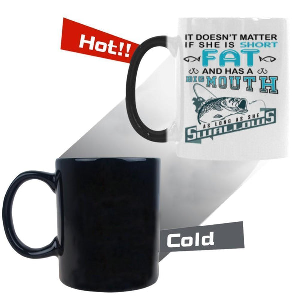 It Doesn't Matter If She Is Short Fat And Has Big Mouth As Long As She Swallows V2 Color Changing/Morphing 11oz Mug-NeatFind.net