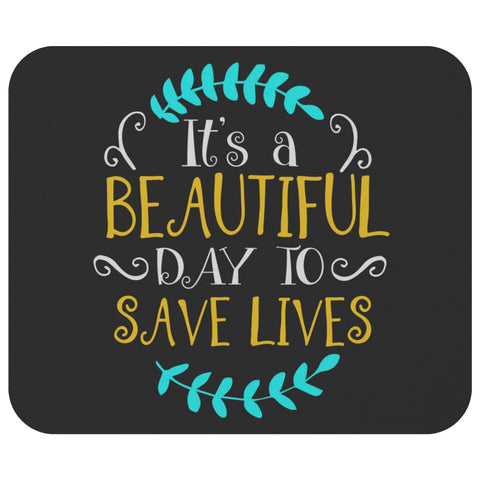 Its A Beautiful Day To Save Lives Funny Registered Nurse Gift Ideas RN Mouse Pad-NeatFind.net