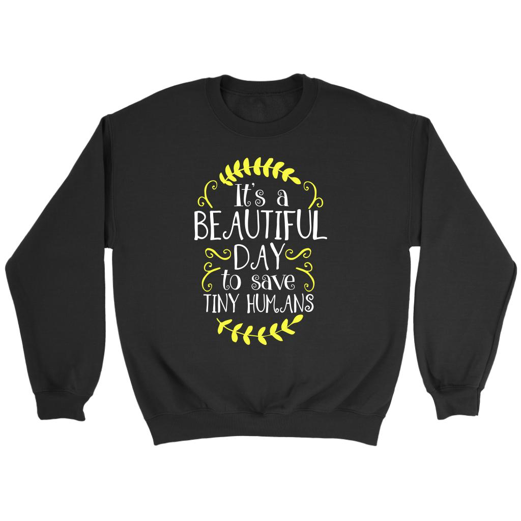 80c63ad038 Its A Beautiful Day To Save Tiny Humans Cool Cute Nurses Week Gifts Idea  Sweater-