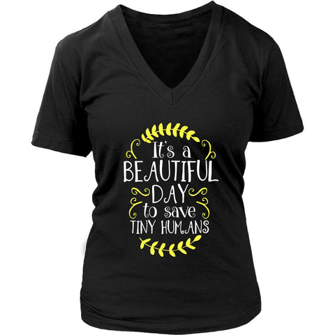 Its A Beautiful Day To Save Tiny Humans Cute Nurses Week Gifts Idea VNeck TShirt-NeatFind.net