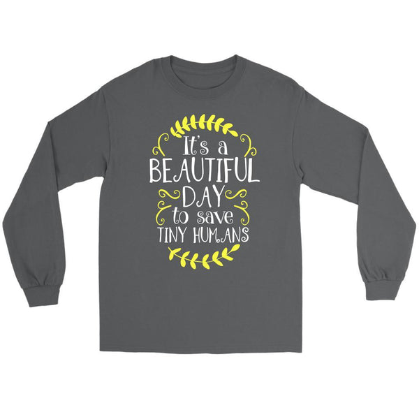 Its A Beautiful Day To Save Tiny Humans Cute Nurses Week Gifts Ideas Long Sleeve-NeatFind.net