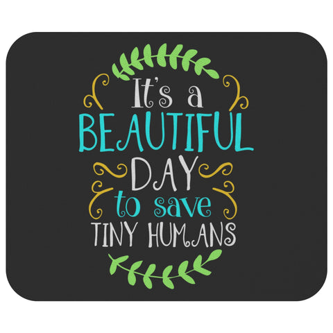Its A Beautiful Day To Save Tiny Humans Funny Registered Nurse Gift RN Mouse Pad-NeatFind.net