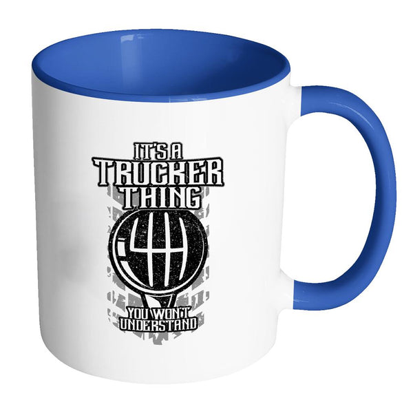 It's A Trucker Thing You Won't Understand Practical Funny Gifts 7Colors 11oz Mug-NeatFind.net