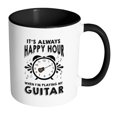 It's Always Happy Hour When I'm Playing My Guitar Best Cool Funny Gag Guitarist 11oz 7 Colors Coffee Mug-NeatFind.net