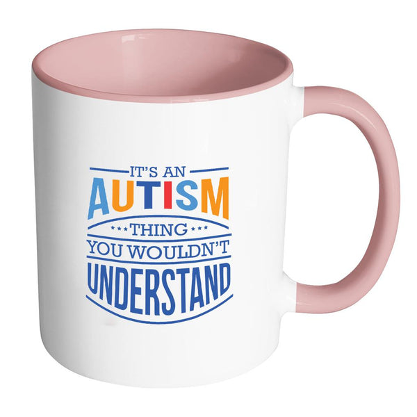 It's An Autism Thing You Wouldn't Understand Autism Awareness 11oz Accent Coffee Mug(7 Colors)-NeatFind.net