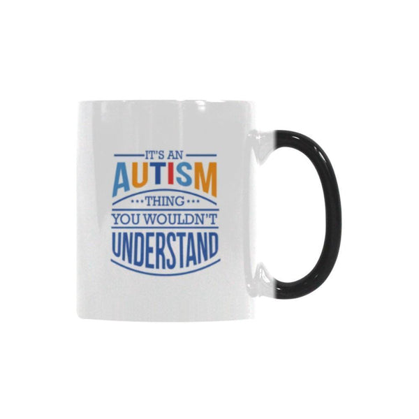 It's An Autism Thing You Wouldn't Understand Autism Awareness Color Changing/Morphing 11oz Coffee Mug-NeatFind.net