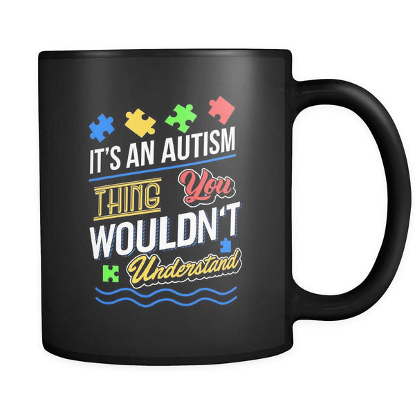 It's An Autism Thing You Wouldn't Understand Autism Awareness V2 Black 11oz Coffee Mug-NeatFind.net