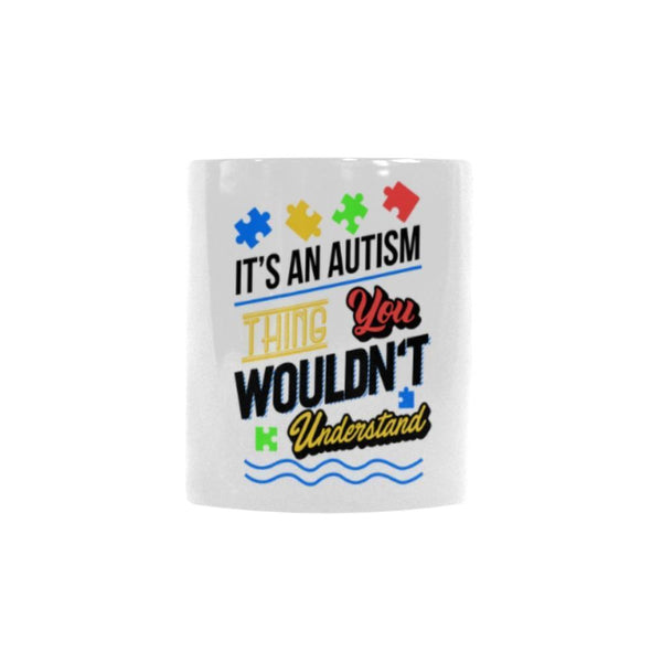 It's An Autism Thing You Wouldn't Understand Autism Awareness V2 Color Changing/Morphing 11oz Coffee Mug-NeatFind.net