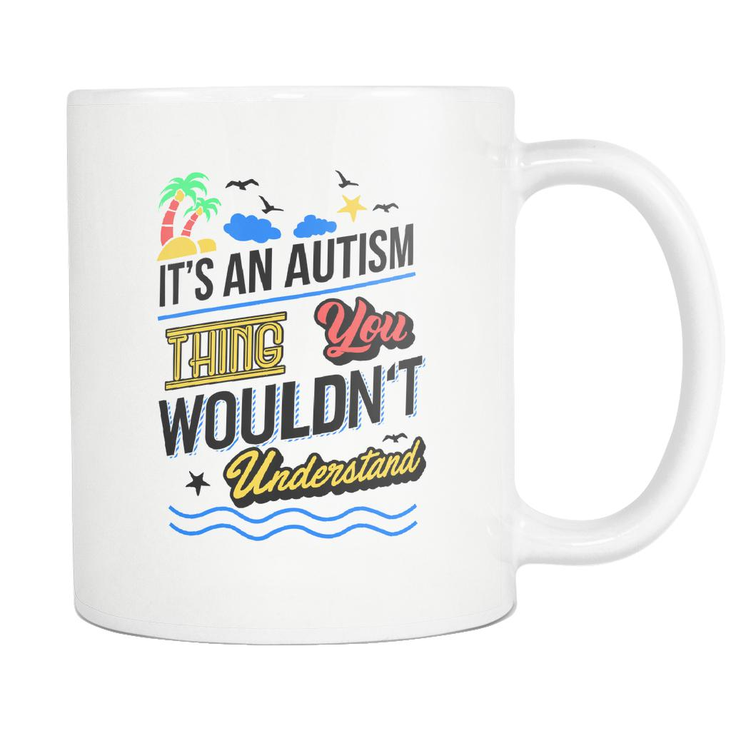 It's An Autism Thing You Wouldn't Understand Autism Awareness V2 White 11oz Coffee Mug-NeatFind.net