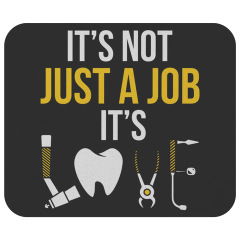 Its Not Just A Job Its Love Funny Dentist Gift Ideas Dental Hygienist Mouse Pad-NeatFind.net
