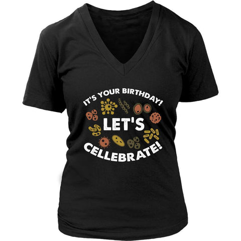 Its Your Birthday Lets Cellebrate Funny Science Biologist Gift Idea VNeck TShirt-NeatFind.net