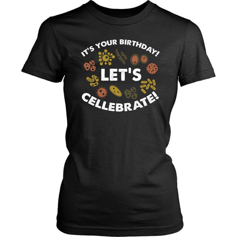 Its Your Birthday Lets Cellebrate Funny Science Biologist Gift Idea Women TShirt-NeatFind.net