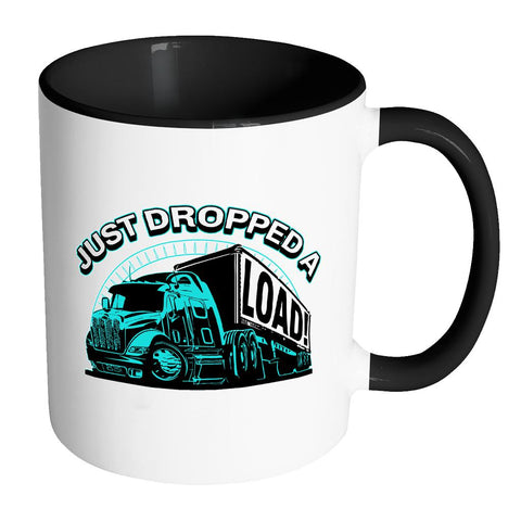 Just Dropped A Load! Funny Gifts For Truck Drivers Funny White 11oz 7Colors Mug-NeatFind.net