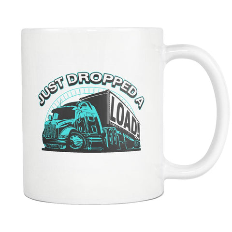 Just Dropped A Load! Funny Gifts For Truck Drivers Funny White 11oz Coffee Mug-NeatFind.net