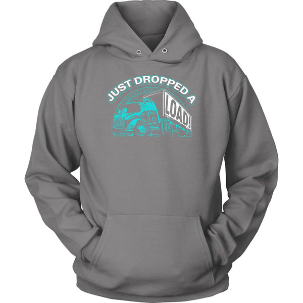 Just Dropped A Load! Funny Truck Drivers Gifts Funny Unisex Hoodie-NeatFind.net
