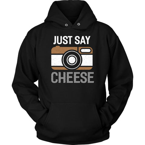 Just Say Cheese Awesome Cool Photography Funny Photographer Gifts Ideas Hoodies-NeatFind.net