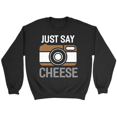 Just Say Cheese Awesome Cool Photography Funny Photographer Gifts Ideas Sweater-NeatFind.net